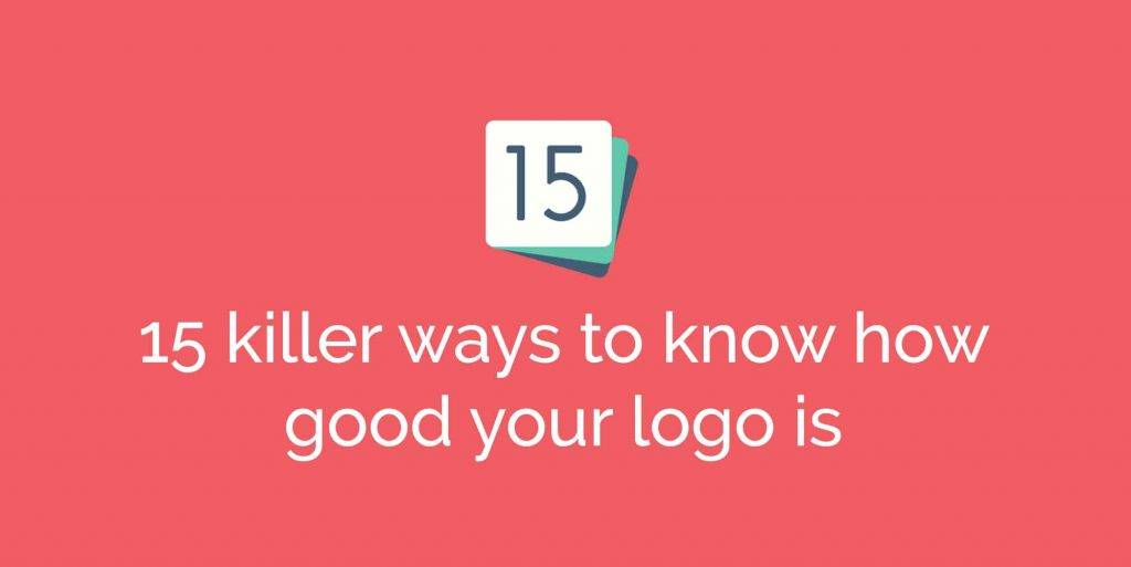 15 killer ways to know if your logo is any good