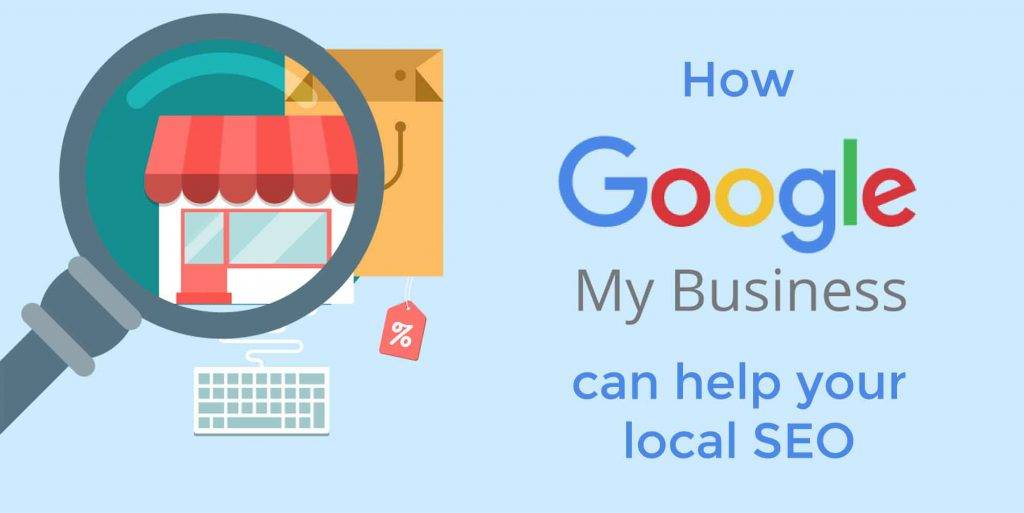 How Google My Business can help your local SEO